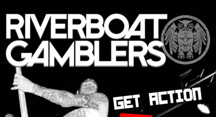 Riverboat Gamblers * Get Action * Russian Girlfriends
