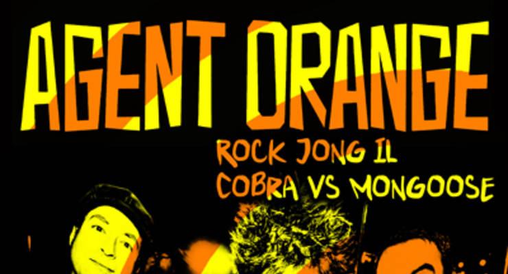 Agent Orange * Rock Jong Il * Cobra Vs Mongoose