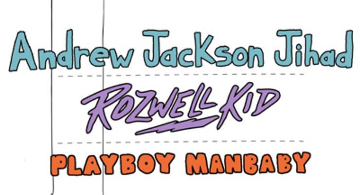 Andrew Jackson Jihad * Rozwell Kid * Playboy Manbaby