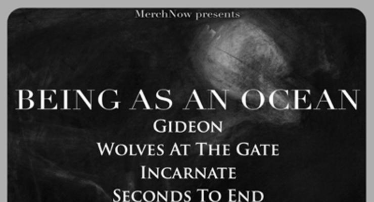 Being As An Ocean * Gideon * Wolves At The Gate * Incarnate * Seconds To End