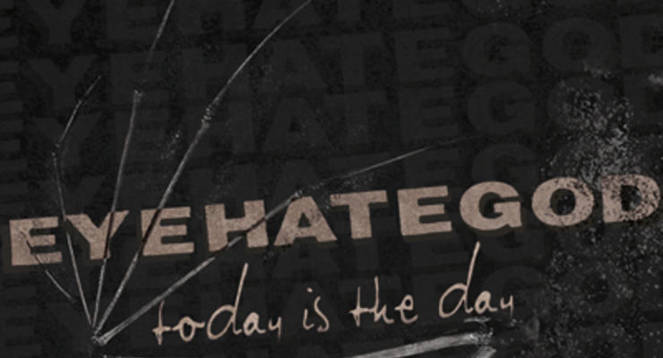 EYEHATEGOD * Today Is The Day * Black Maria * Econarchy * Biblical