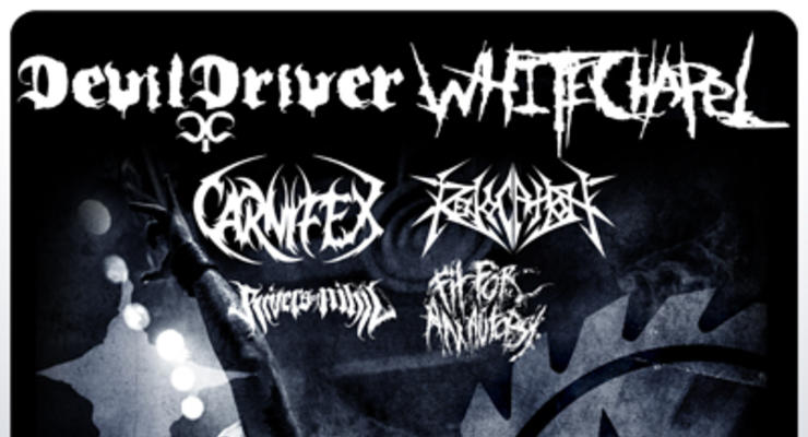 Devildriver * Whitechapel * Carnifex * Revocation * Rivers of Nihil * Fit For An Autopsy