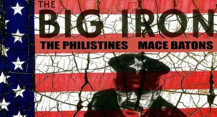 THE BIG IRON * THE PHILISTINES * MACE BATONS