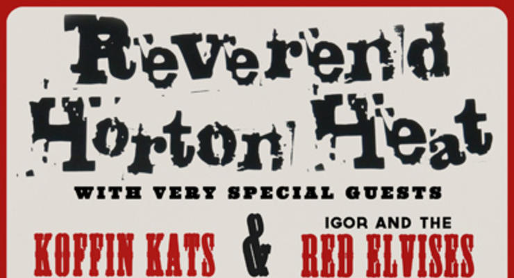 Reverend Horton Heat * Koffin Kats * Red Elvises