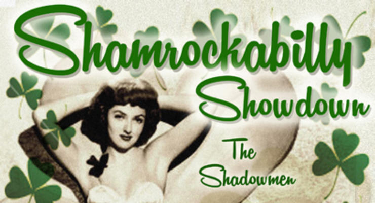 ShamRockABilly Showdown!! The Shadowmen * Cowboys & Indian * Mr Right & The Leftovers * Hells Acre