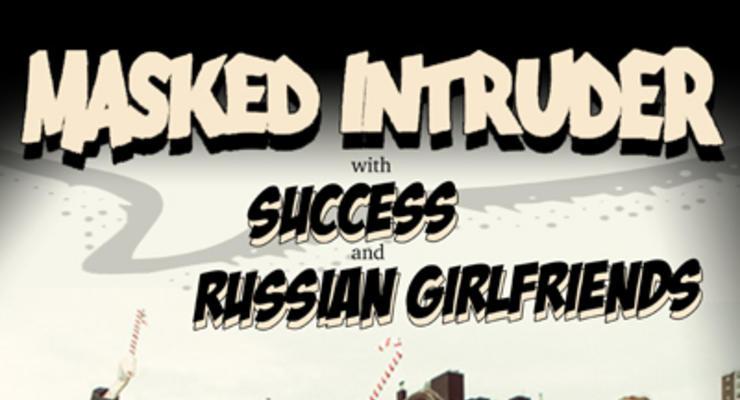 Masked Intruder * Success * Russian Girlfriends