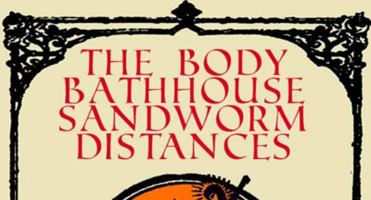 The Body * Bathhouse * Sandworm * Distances @ Launchpad