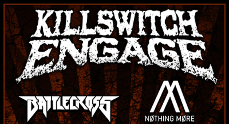 Killswitch Engage * Battlecross * Nothing More